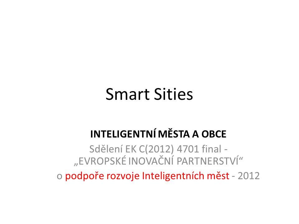 """Smart Sities INTELIGENTNÍ MĚSTA A OBCE Sdělení EK C(2012) 4701 final - """"EVROPSKÉ INOVAČNÍ PARTNERSTVÍ o podpoře rozvoje Inteligentních měst - 2012"""