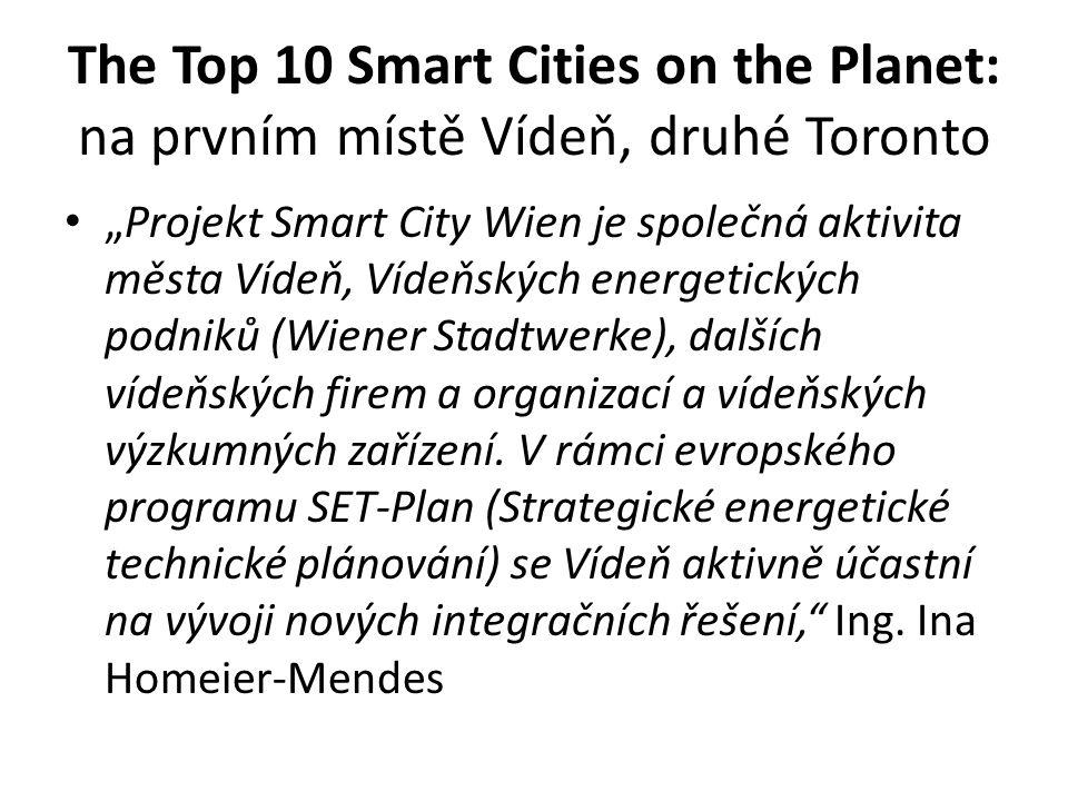 """The Top 10 Smart Cities on the Planet: na prvním místě Vídeň, druhé Toronto """"Projekt Smart City Wien je společná aktivita města Vídeň, Vídeňských energetických podniků (Wiener Stadtwerke), dalších vídeňských firem a organizací a vídeňských výzkumných zařízení."""