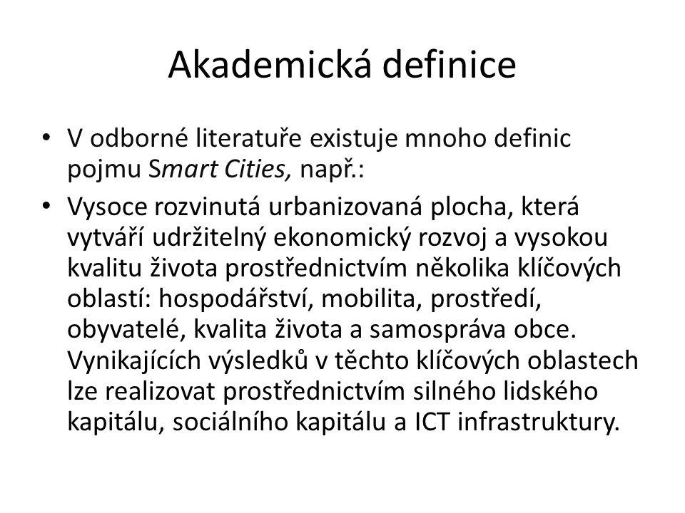Akademická definice V odborné literatuře existuje mnoho definic pojmu Smart Cities, např.: Vysoce rozvinutá urbanizovaná plocha, která vytváří udržitelný ekonomický rozvoj a vysokou kvalitu života prostřednictvím několika klíčových oblastí: hospodářství, mobilita, prostředí, obyvatelé, kvalita života a samospráva obce.