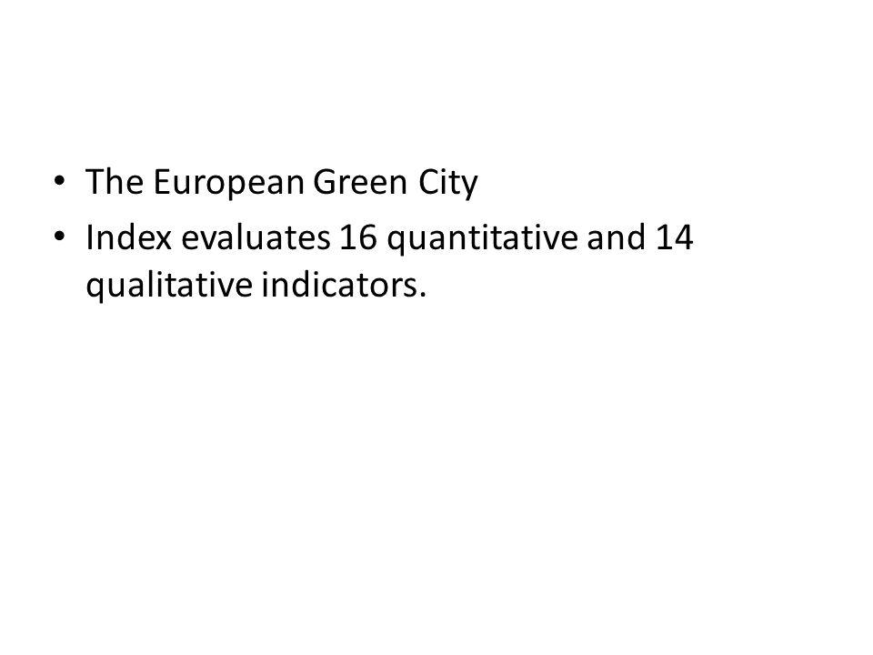 The European Green City Index evaluates 16 quantitative and 14 qualitative indicators.