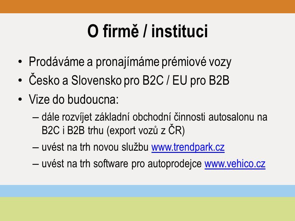 O firmě / instituci Prodáváme a pronajímáme prémiové vozy Česko a Slovensko pro B2C / EU pro B2B Vize do budoucna: – dále rozvíjet základní obchodní činnosti autosalonu na B2C i B2B trhu (export vozů z ČR) – uvést na trh novou službu www.trendpark.czwww.trendpark.cz – uvést na trh software pro autoprodejce www.vehico.czwww.vehico.cz