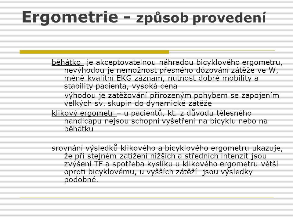 Ergometrie - způsob provedení běhátko je akceptovatelnou náhradou bicyklového ergometru, nevýhodou je nemožnost přesného dózování zátěže ve W, méně kv