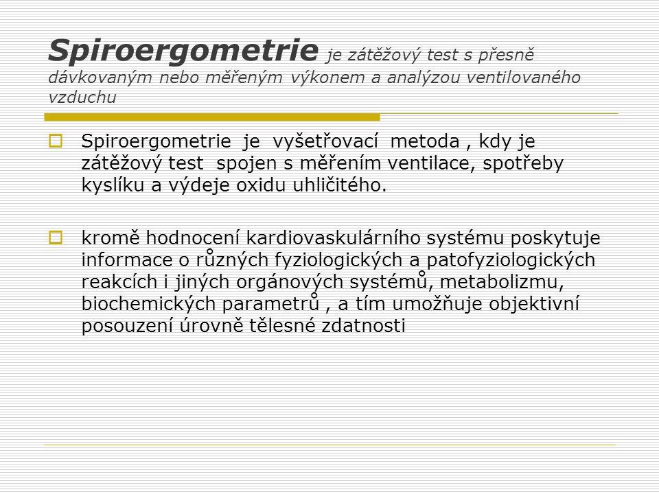 Spiroergometrie je zátěžový test s přesně dávkovaným nebo měřeným výkonem a analýzou ventilovaného vzduchu  Spiroergometrie je vyšetřovací metoda, kd