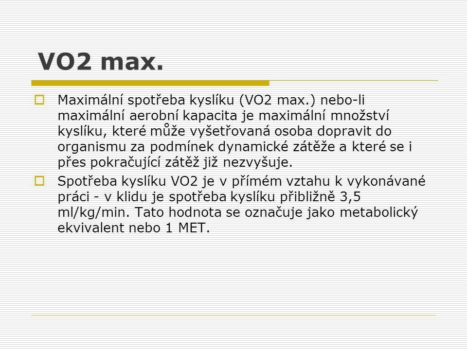 VO2 max.  Maximální spotřeba kyslíku (VO2 max.) nebo-li maximální aerobní kapacita je maximální množství kyslíku, které může vyšetřovaná osoba doprav