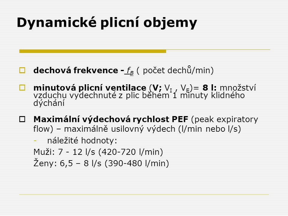 Dynamické plicní objemy  dechová frekvence - f B ( počet dechů/min)  minutová plicní ventilace (V; V I, V E )= 8 l: množství vzduchu vydechnuté z pl