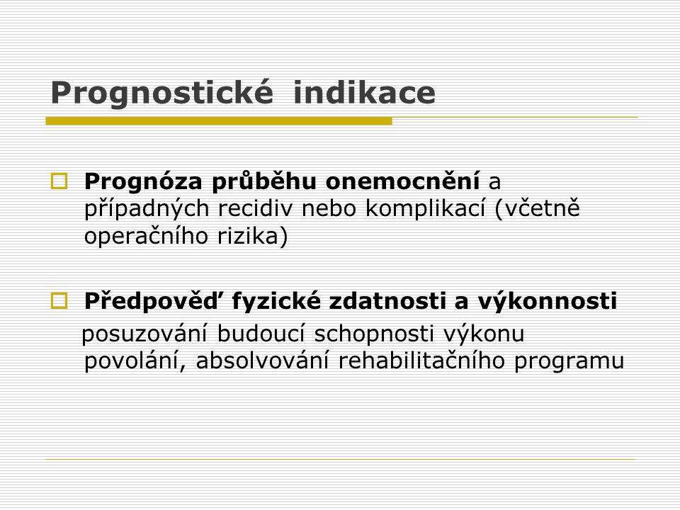 Prognostické indikace  Prognóza průběhu onemocnění a případných recidiv nebo komplikací (včetně operačního rizika)  Předpověď fyzické zdatnosti a vý