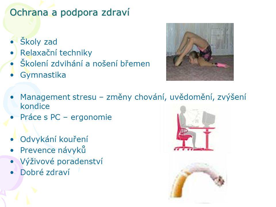 Ochrana a podpora zdraví Školy zad Relaxační techniky Školení zdvihání a nošení břemen Gymnastika Management stresu – změny chování, uvědomění, zvýšen