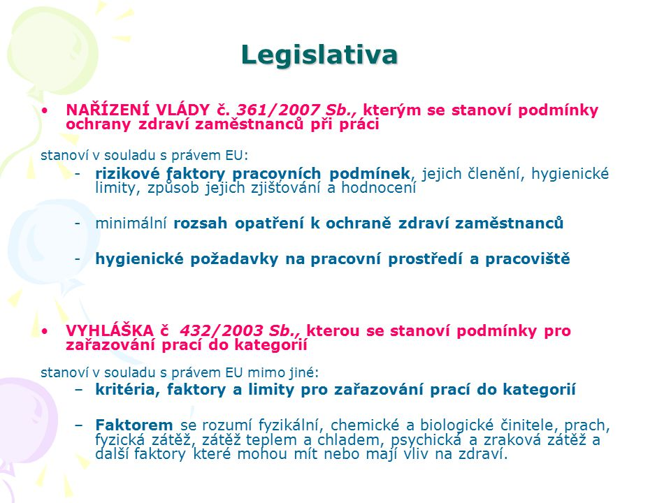Legislativa NAŘÍZENÍ VLÁDY č. 361/2007 Sb., kterým se stanoví podmínky ochrany zdraví zaměstnanců při práci stanoví v souladu s právem EU: -rizikové f