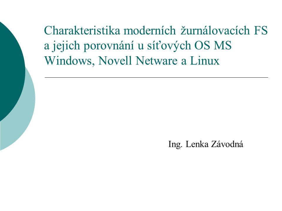 Charakteristika moderních žurnálovacích FS a jejich porovnání u síťových OS MS Windows, Novell Netware a Linux Ing. Lenka Závodná