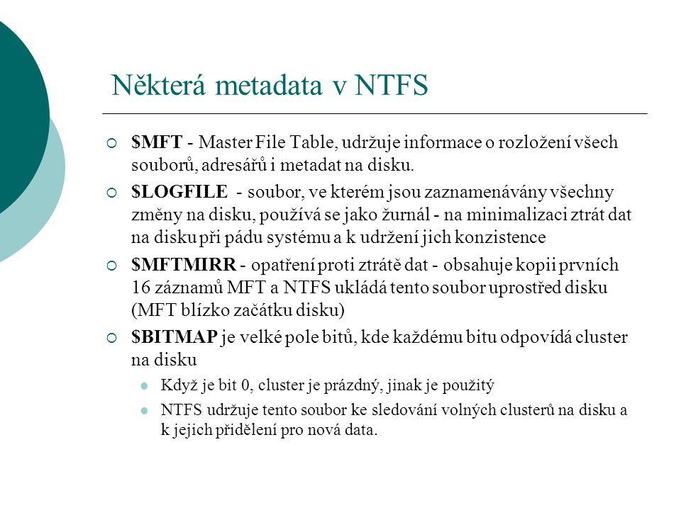  $MFT - Master File Table, udržuje informace o rozložení všech souborů, adresářů i metadat na disku.  $LOGFILE - soubor, ve kterém jsou zaznamenáván