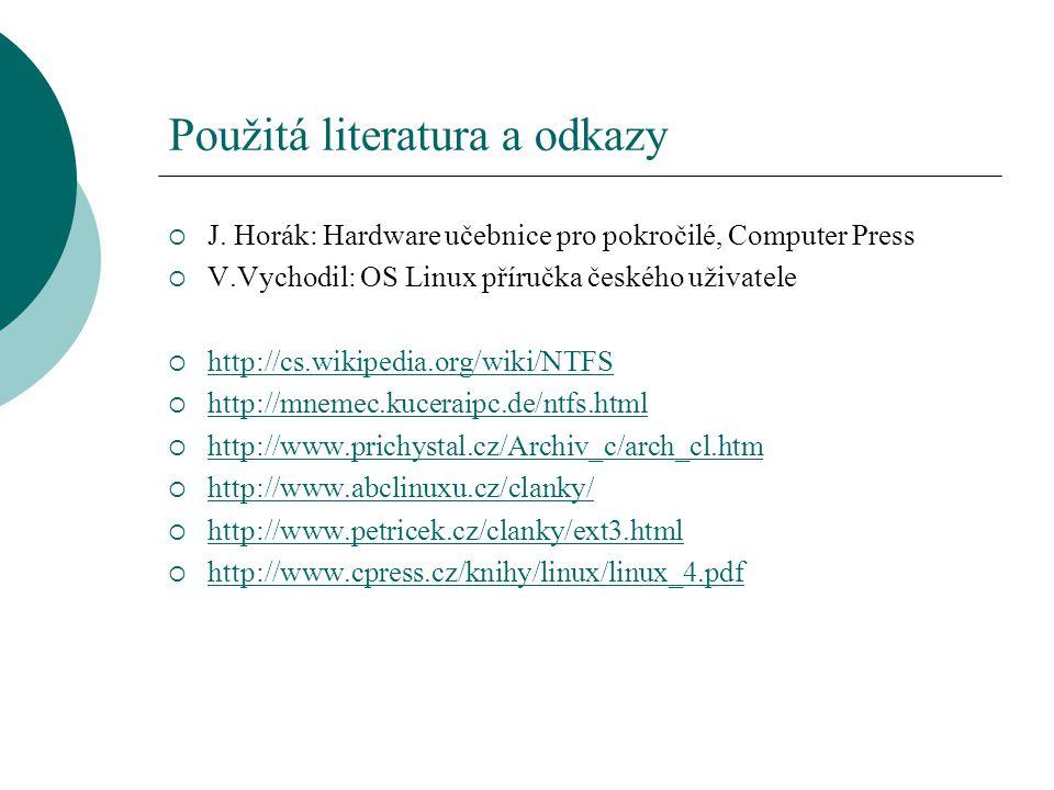 Použitá literatura a odkazy  J. Horák: Hardware učebnice pro pokročilé, Computer Press  V.Vychodil: OS Linux příručka českého uživatele  http://cs.