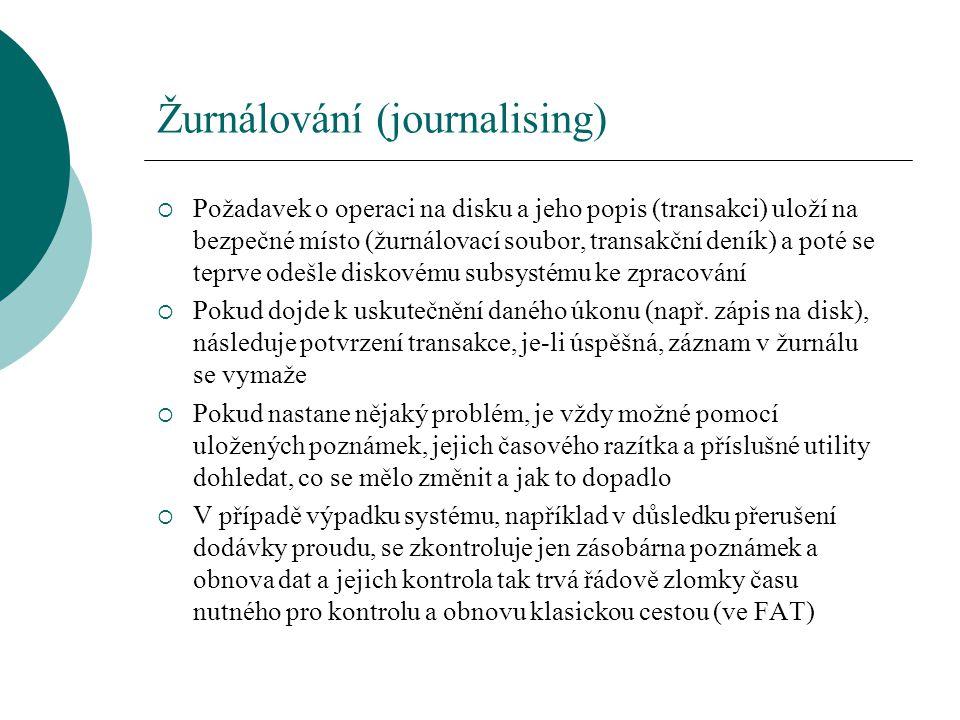 Žurnálování (journalising)  Požadavek o operaci na disku a jeho popis (transakci) uloží na bezpečné místo (žurnálovací soubor, transakční deník) a po