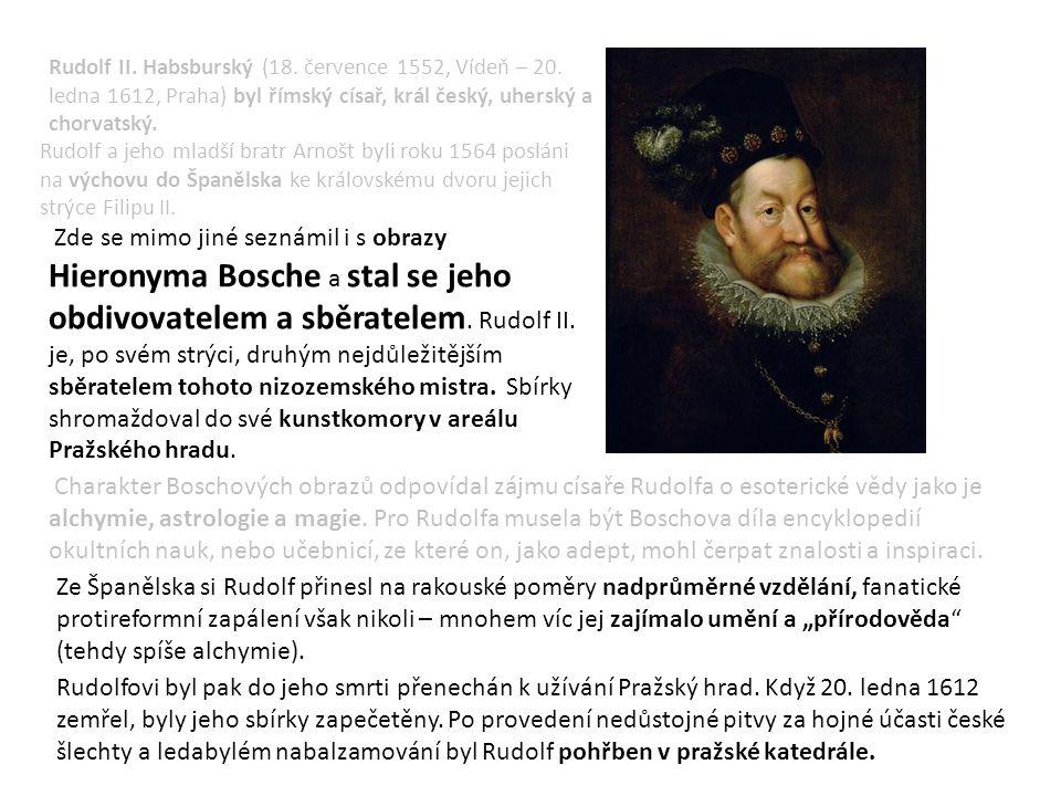 Rudolf II. Habsburský (18. července 1552, Vídeň – 20. ledna 1612, Praha) byl římský císař, král český, uherský a chorvatský. Ze Španělska si Rudolf př