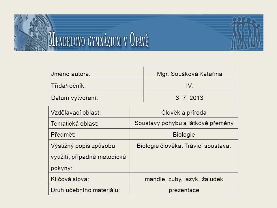 Jméno autora:Mgr. Soušková Kateřina Třída/ročník:IV. Datum vytvoření:3. 7. 2013 Vzdělávací oblast:Člověk a příroda Tematická oblast: Soustavy pohybu a