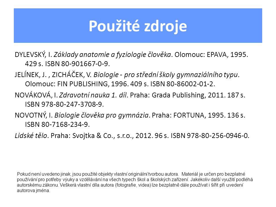 Použité zdroje DYLEVSKÝ, I. Základy anatomie a fyziologie člověka. Olomouc: EPAVA, 1995. 429 s. ISBN 80-901667-0-9. JELÍNEK, J., ZICHÁČEK, V. Biologie
