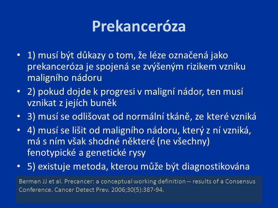Prekanceróza 1) musí být důkazy o tom, že léze označená jako prekanceróza je spojená se zvýšeným rizikem vzniku maligního nádoru 2) pokud dojde k prog