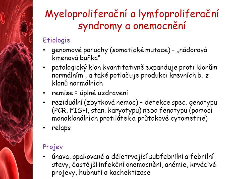 """Myeloproliferační a lymfoproliferační syndromy a onemocnění Etiologie genomové poruchy (somatické mutace) – """"nádorová kmenová buňka"""" patologický klon"""