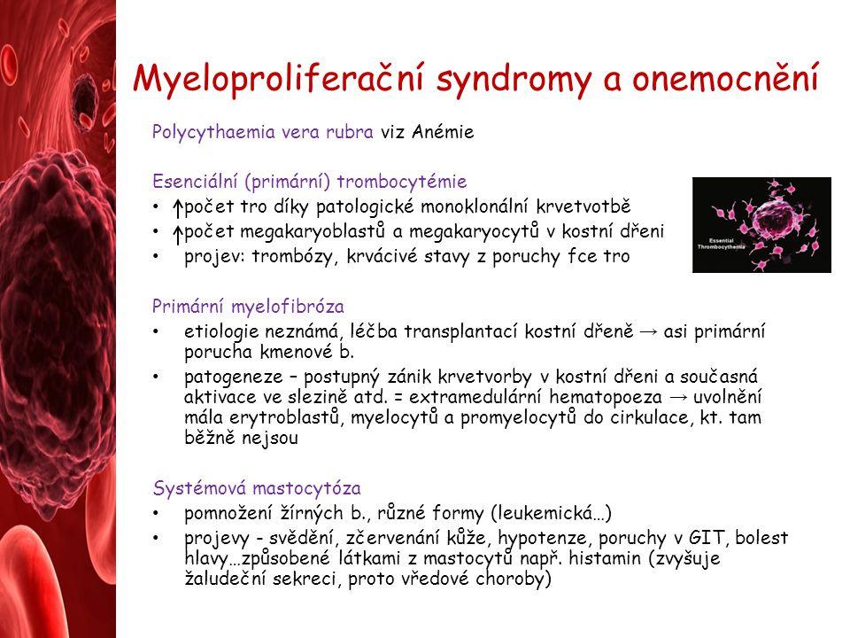 Myeloproliferační syndromy a onemocnění Polycythaemia vera rubra viz Anémie Esenciální (primární) trombocytémie počet tro díky patologické monoklonáln