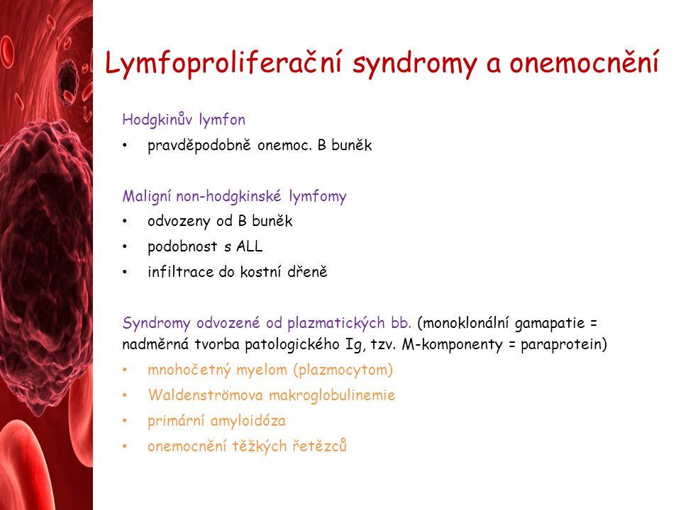 Lymfoproliferační syndromy a onemocnění Hodgkinův lymfon pravděpodobně onemoc. B buněk Maligní non-hodgkinské lymfomy odvozeny od B buněk podobnost s