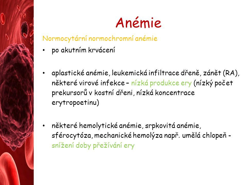 Anémie Normocytární normochromní anémie po akutním krvácení aplastické anémie, leukemická infiltrace dřeně, zánět (RA), některé virové infekce – nízká