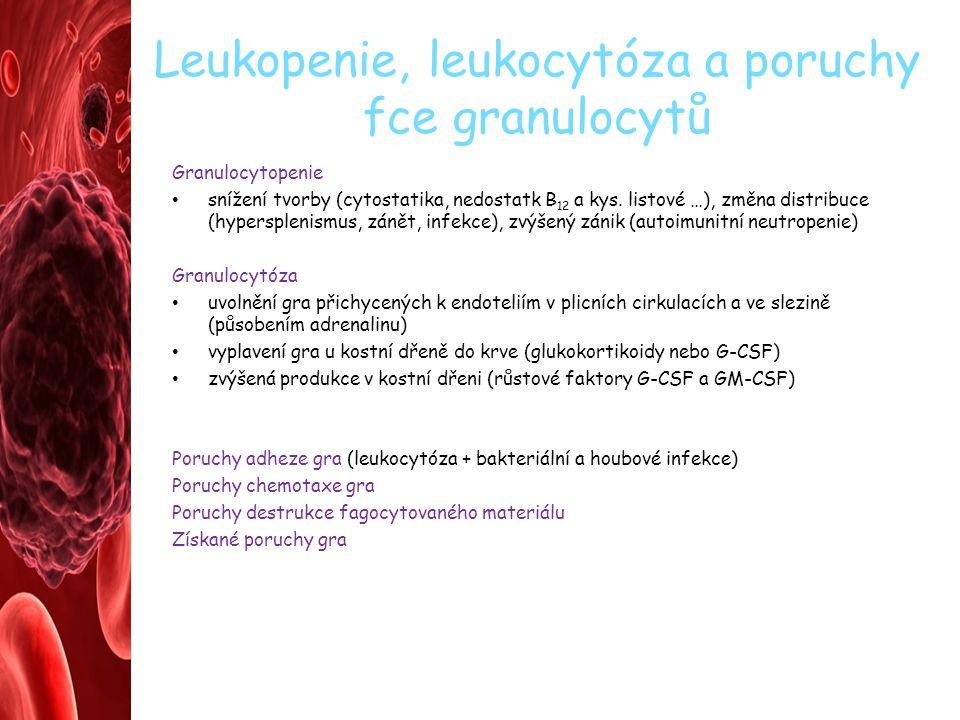 Leukopenie, leukocytóza a poruchy fce granulocytů Granulocytopenie snížení tvorby (cytostatika, nedostatk B 12 a kys. listové …), změna distribuce (hy