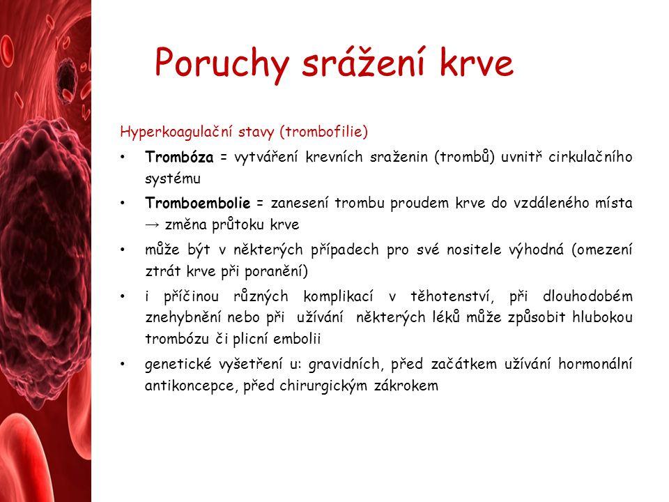 Poruchy srážení krve Hyperkoagulační stavy (trombofilie) Trombóza = vytváření krevních sraženin (trombů) uvnitř cirkulačního systému Tromboembolie = z