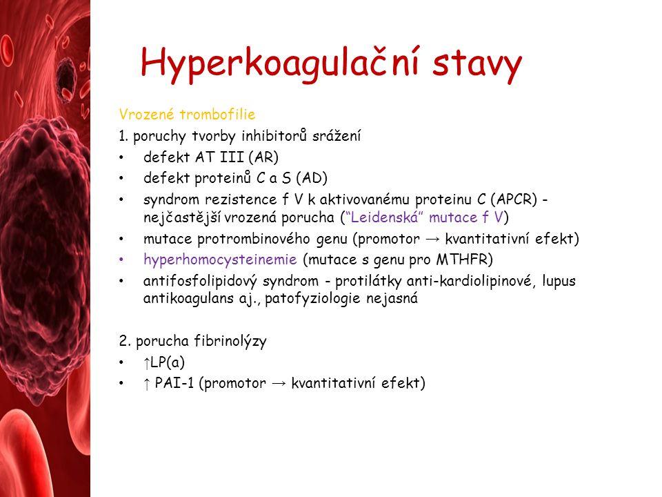 Hyperkoagulační stavy Vrozené trombofilie 1. poruchy tvorby inhibitorů srážení defekt AT III (AR) defekt proteinů C a S (AD) syndrom rezistence f V k