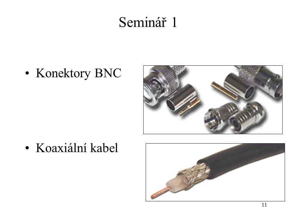 11 Seminář 1 Konektory BNC Koaxiální kabel
