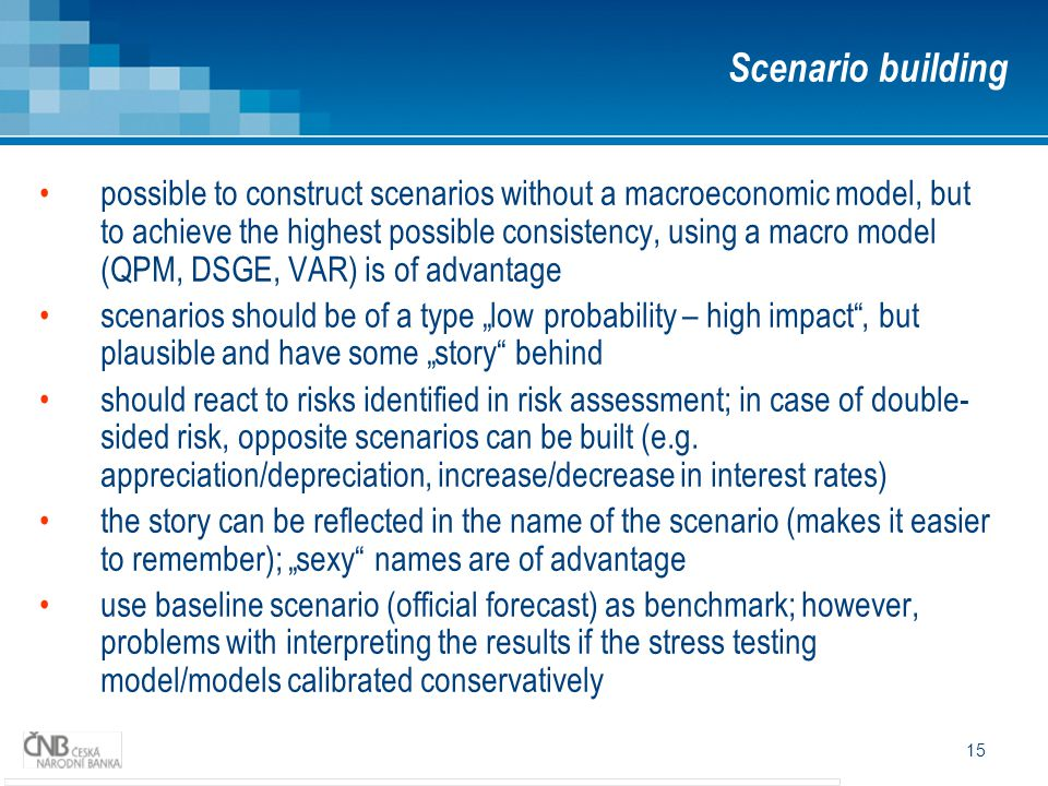 15 possible to construct scenarios without a macroeconomic model, but to achieve the highest possible consistency, using a macro model (QPM, DSGE, VAR