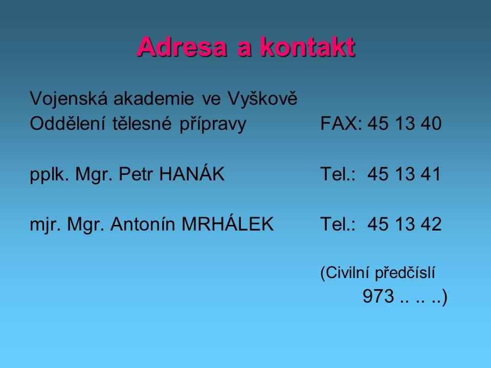 Adresa a kontakt Vojenská akademie ve Vyškově Oddělení tělesné přípravy pplk.