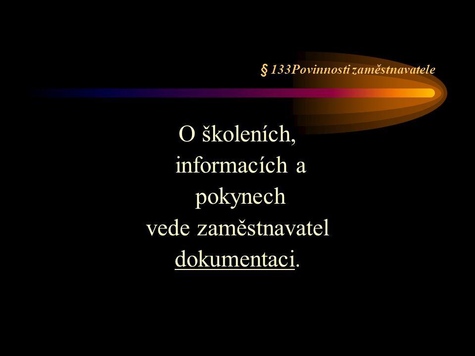 § 133Povinnosti zaměstnavatele O školeních, informacích a pokynech vede zaměstnavatel dokumentaci.