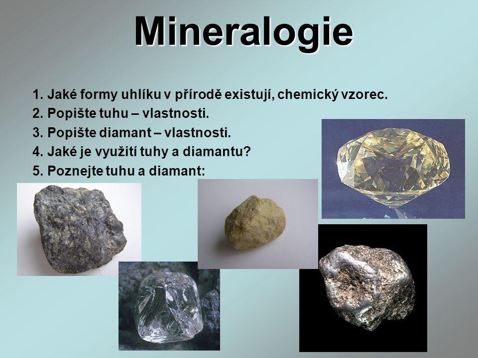 Mineralogie 1. Jaké formy uhlíku v přírodě existují, chemický vzorec. 2. Popište tuhu – vlastnosti. 3. Popište diamant – vlastnosti. 4. Jaké je využit