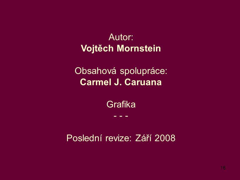 16 Autor: Vojtěch Mornstein Obsahová spolupráce: Carmel J. Caruana Grafika - - - Poslední revize: Září 2008