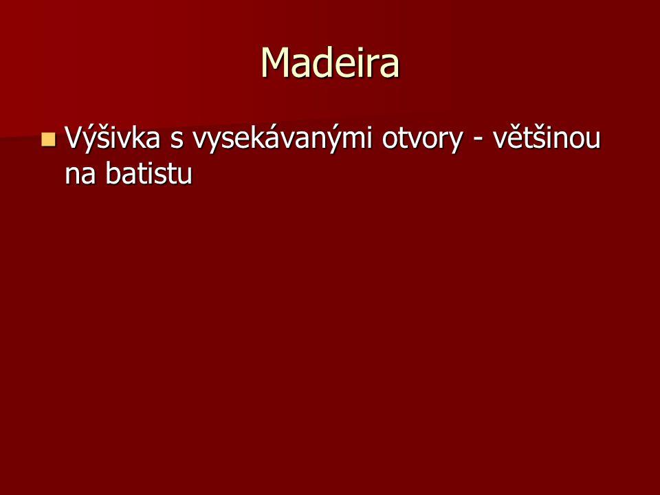 Madeira Výšivka s vysekávanými otvory - většinou na batistu Výšivka s vysekávanými otvory - většinou na batistu