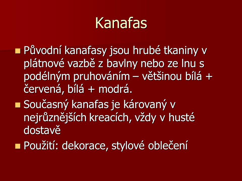 Kanafas Původní kanafasy jsou hrubé tkaniny v plátnové vazbě z bavlny nebo ze lnu s podélným pruhováním – většinou bílá + červená, bílá + modrá. Původ