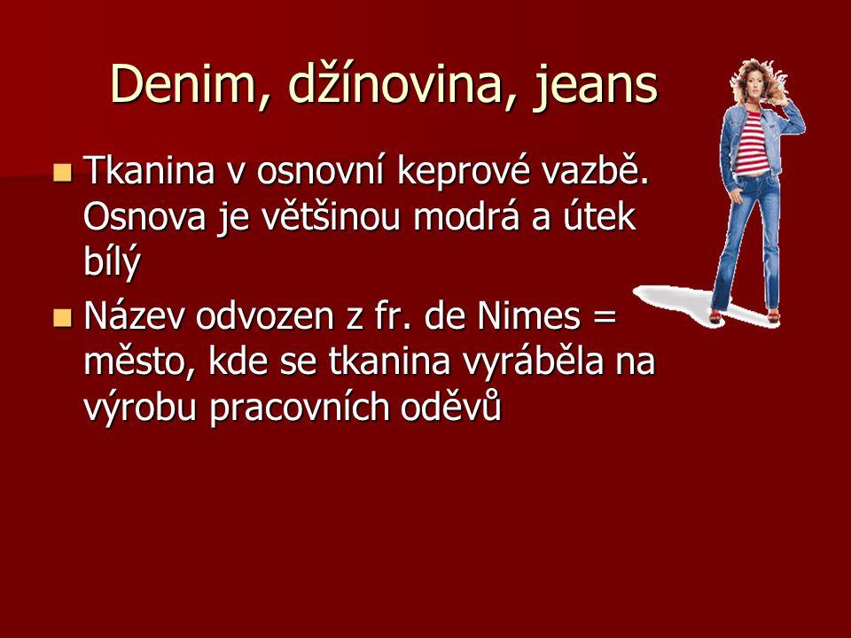 Denim, džínovina, jeans Tkanina v osnovní keprové vazbě. Osnova je většinou modrá a útek bílý Tkanina v osnovní keprové vazbě. Osnova je většinou modr