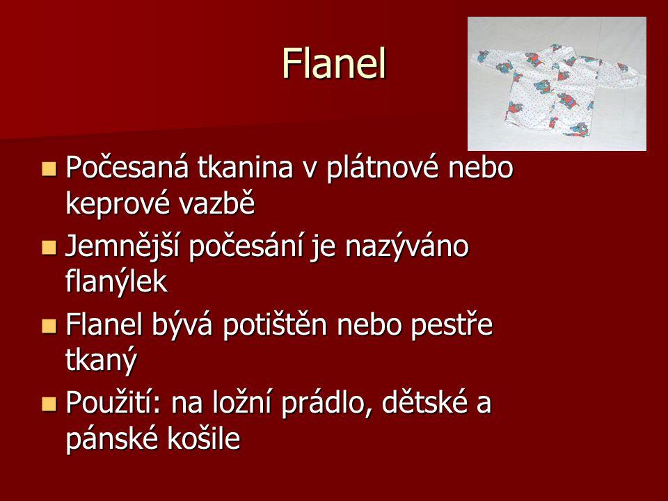 Flanel Počesaná tkanina v plátnové nebo keprové vazbě Počesaná tkanina v plátnové nebo keprové vazbě Jemnější počesání je nazýváno flanýlek Jemnější p