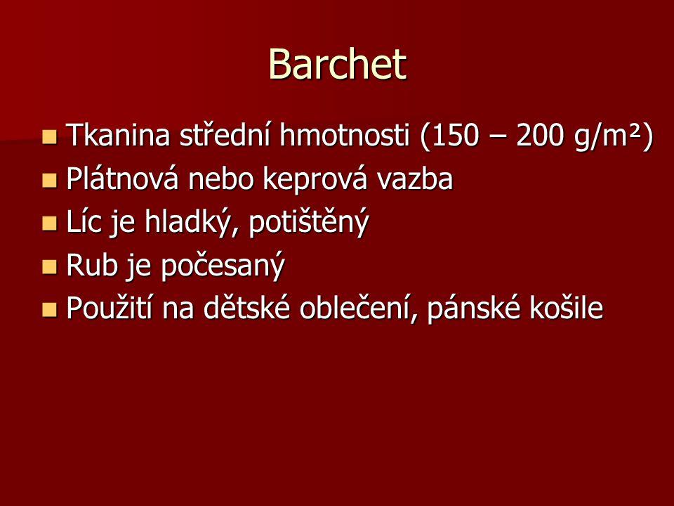 Barchet Tkanina střední hmotnosti (150 – 200 g/m²) Tkanina střední hmotnosti (150 – 200 g/m²) Plátnová nebo keprová vazba Plátnová nebo keprová vazba