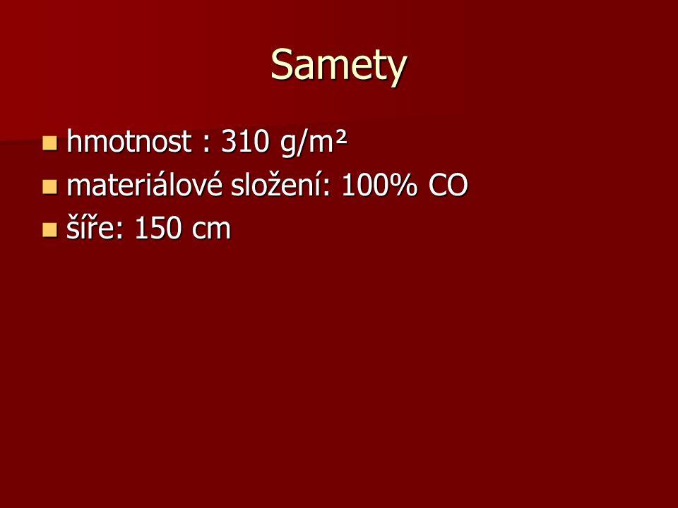 Samety hmotnost : 310 g/m² hmotnost : 310 g/m² materiálové složení: 100% CO materiálové složení: 100% CO šíře: 150 cm šíře: 150 cm