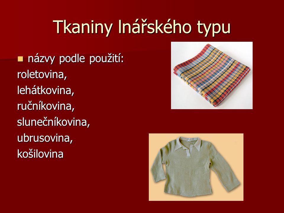 Tkaniny lnářského typu názvy podle použití: názvy podle použití:roletovina,lehátkovina,ručníkovina,slunečníkovina,ubrusovina,košilovina