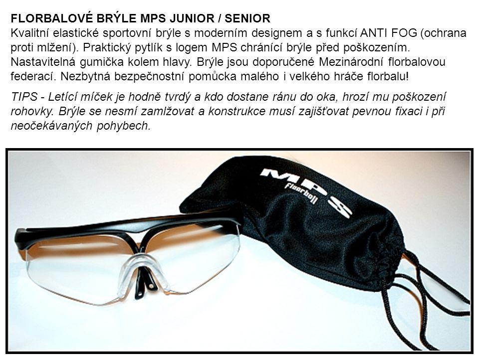 4 FLORBALOVÉ BRÝLE MPS JUNIOR / SENIOR Kvalitní elastické sportovní brýle s moderním designem a s funkcí ANTI FOG (ochrana proti mlžení).