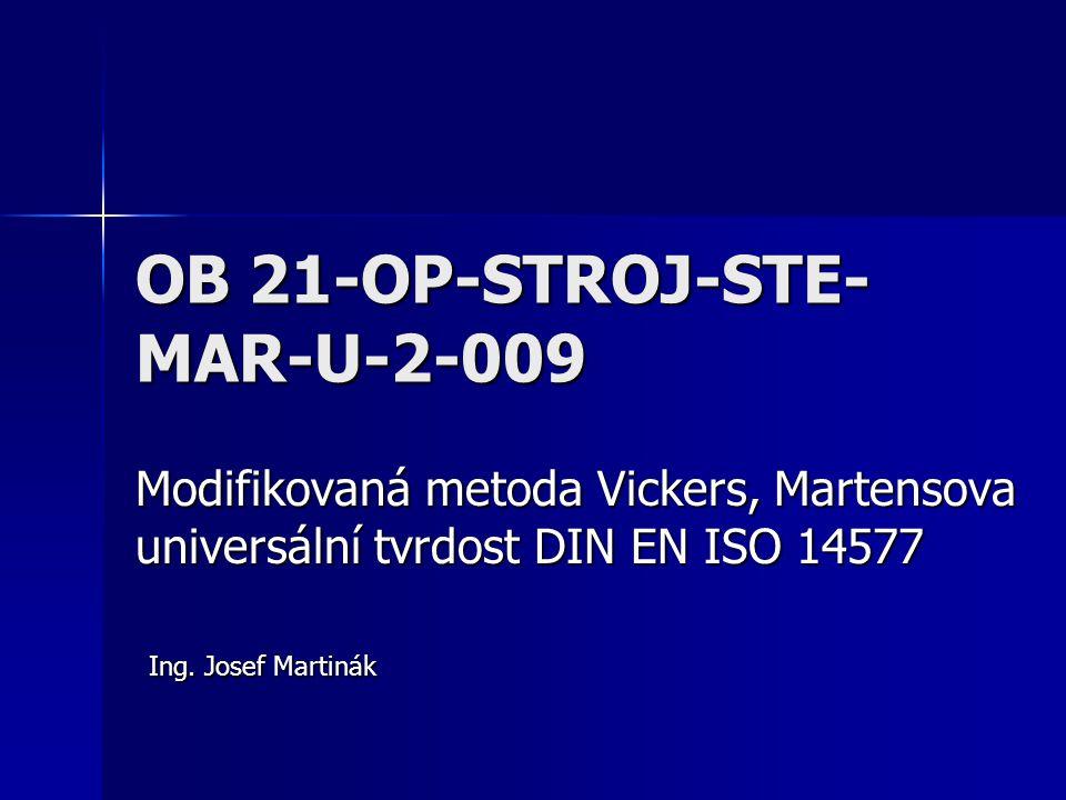 OB 21-OP-STROJ-STE- MAR-U-2-009 Modifikovaná metoda Vickers, Martensova universální tvrdost DIN EN ISO 14577 Ing.