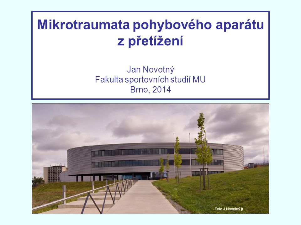 Mikrotraumata pohybového aparátu z přetížení Jan Novotný Fakulta sportovních studií MU Brno, 2014 Foto J.Novotný jr.