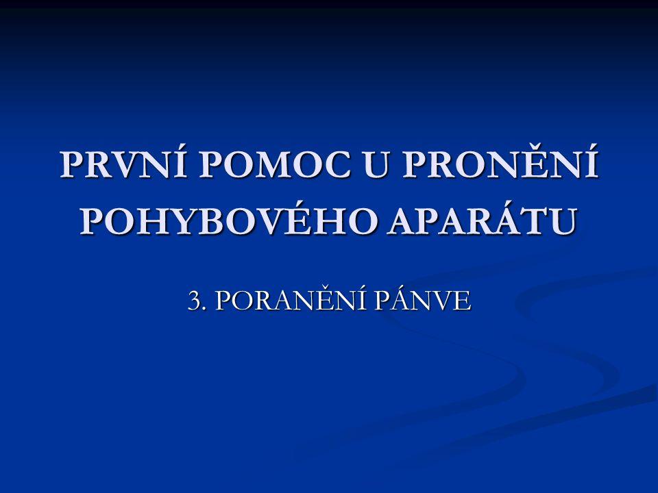 PRVNÍ POMOC U PRONĚNÍ POHYBOVÉHO APARÁTU 3. PORANĚNÍ PÁNVE