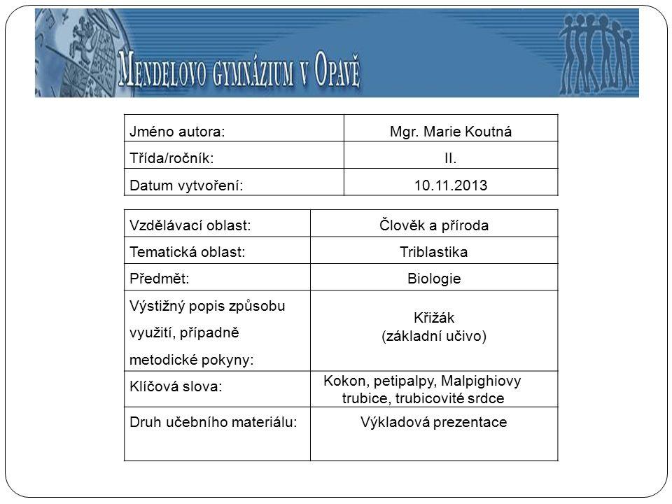 Jméno autora:Mgr. Marie Koutná Třída/ročník:II. Datum vytvoření:10.11.2013 Vzdělávací oblast:Člověk a příroda Tematická oblast:Triblastika Předmět:Bio