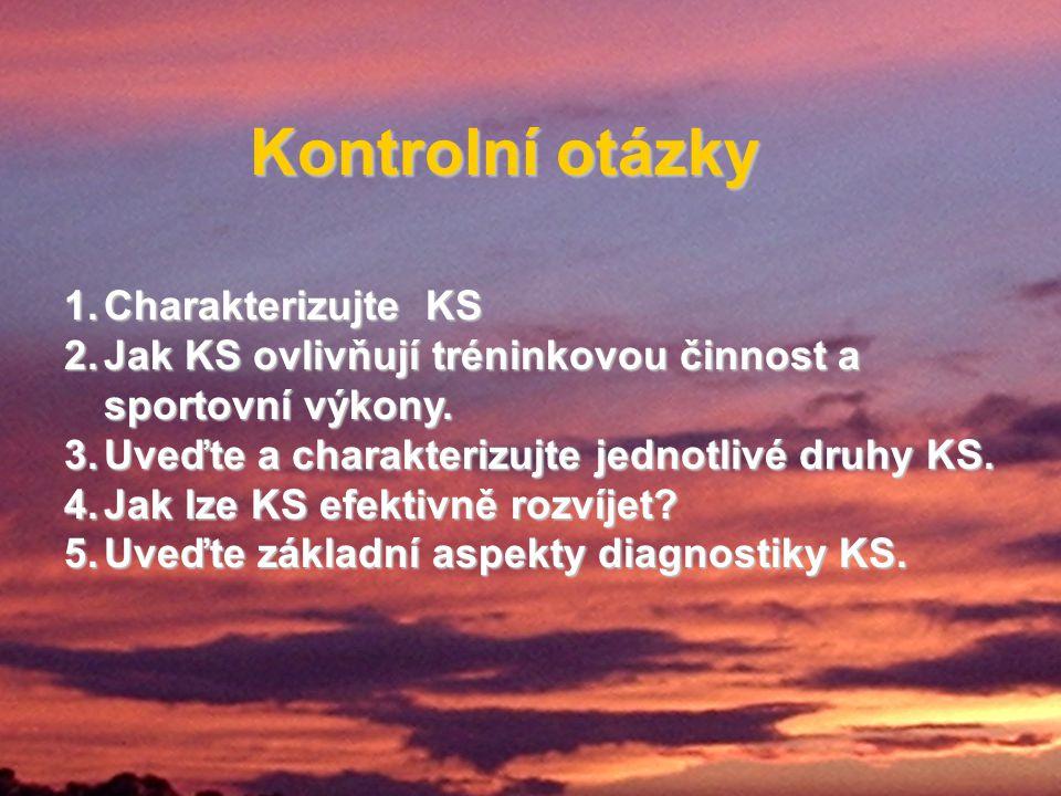 Kontrolní otázky 1.Charakterizujte KS 2.Jak KS ovlivňují tréninkovou činnost a sportovní výkony. 3.Uveďte a charakterizujte jednotlivé druhy KS. 4.Jak
