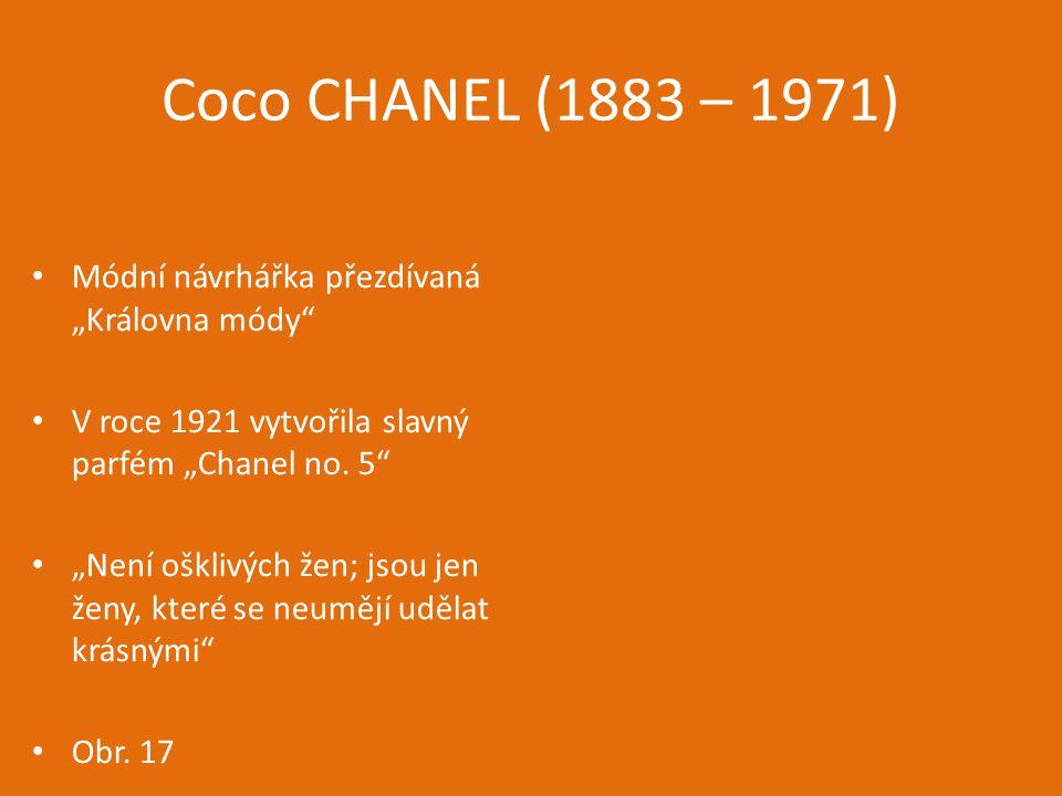"""Coco CHANEL (1883 – 1971) Módní návrhářka přezdívaná """"Královna módy"""" V roce 1921 vytvořila slavný parfém """"Chanel no. 5"""" """"Není ošklivých žen; jsou jen"""