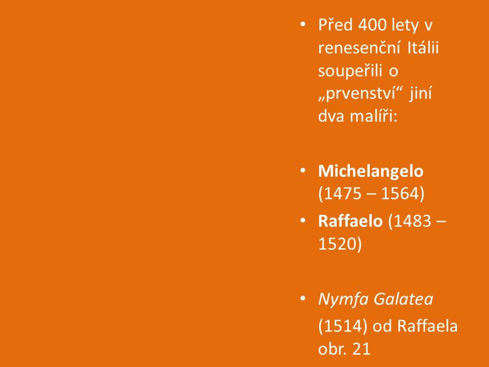 """Před 400 lety v renesenční Itálii soupeřili o """"prvenství"""" jiní dva malíři: Michelangelo (1475 – 1564) Raffaelo (1483 – 1520) Nymfa Galatea (1514) od R"""