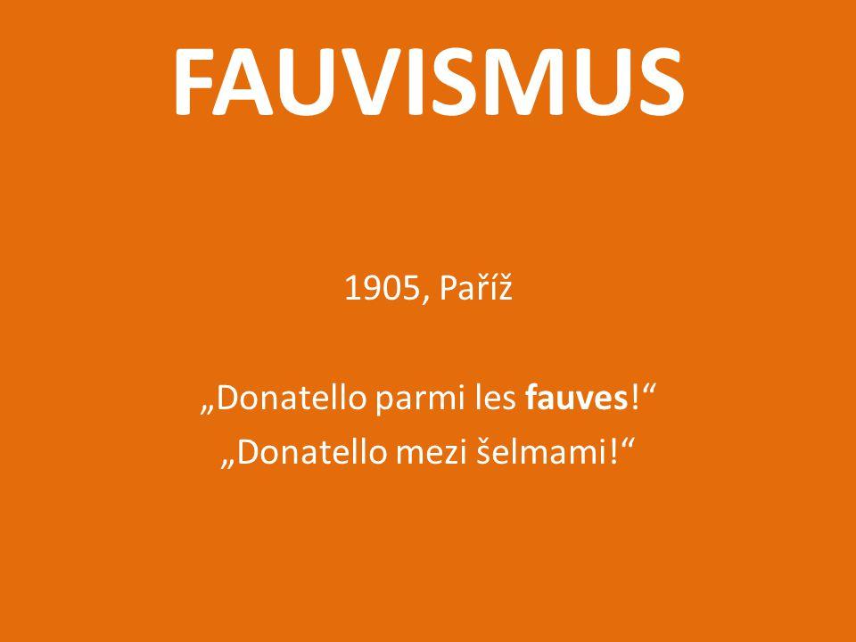 """FAUVISMUS 1905, Paříž """"Donatello parmi les fauves!"""" """"Donatello mezi šelmami!"""""""