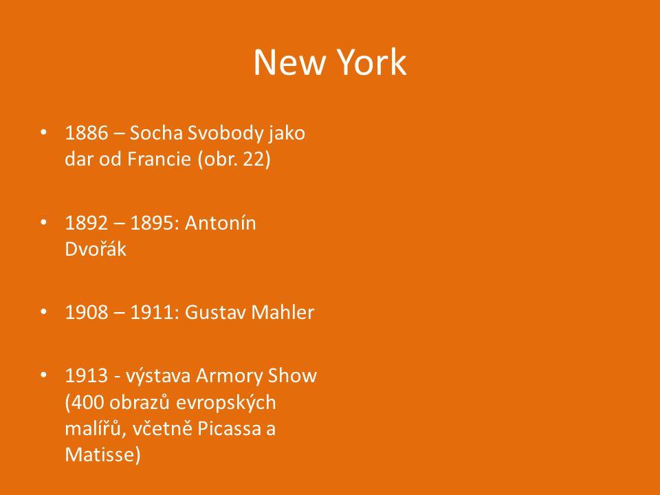 New York 1886 – Socha Svobody jako dar od Francie (obr. 22) 1892 – 1895: Antonín Dvořák 1908 – 1911: Gustav Mahler 1913 - výstava Armory Show (400 obr